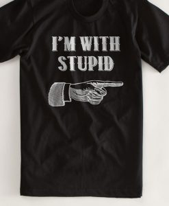 I'm With Stupid Tshirt