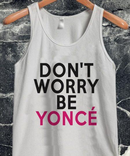 Don't Worry Beyoncé tanktop