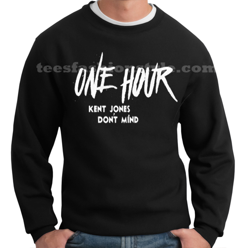 One hour kent jones dont mind sweater for One hour t shirts
