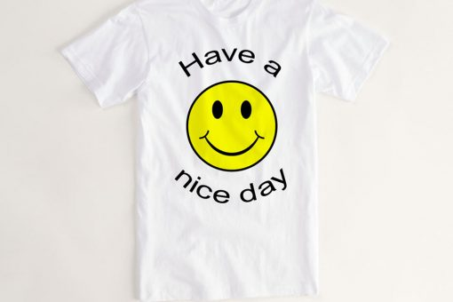 Have a Nice Day Tshirt