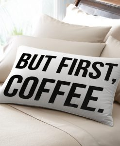 But First Coffee pillow case