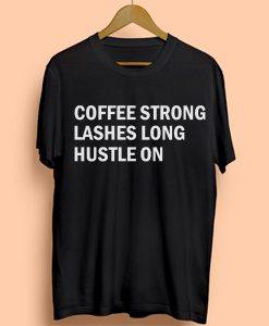 Coffee Strong Quote Tshirt