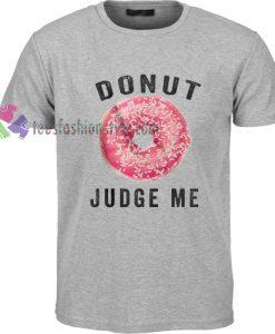 Donut T Shirt, Do Not Judge Me gift Tshirt