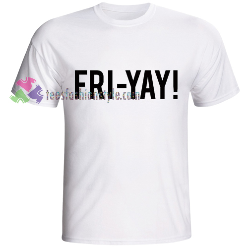 FRI-YAY Friday Quote Tshirt