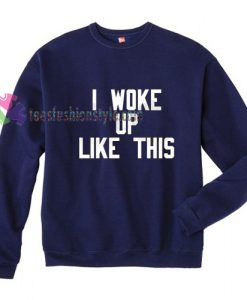 I Woke Up Like This Gift sweatshirt