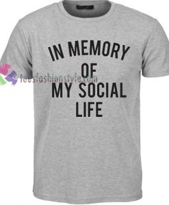 In Memory of My Social Life Tshirt
