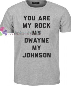 You Are My Rock My Dwayne Tshirt