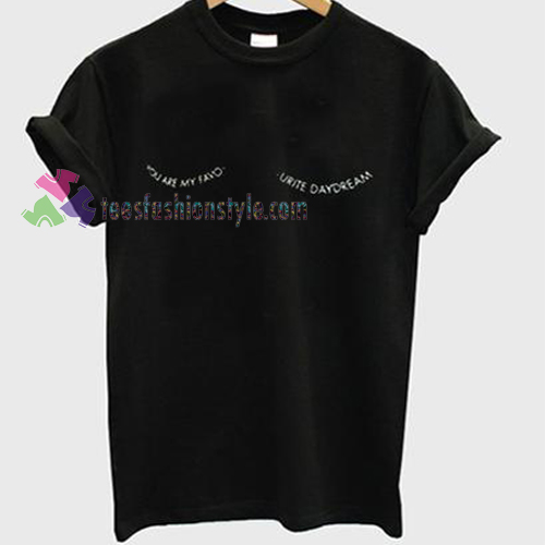 you are my favourite daydream Tshirt