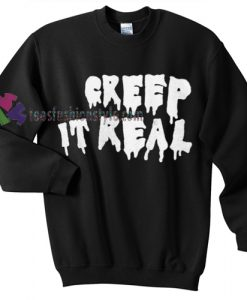 Creep It real quote Gift sweatshirt