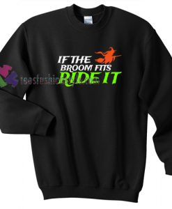 If the Broom Fits Ride It Halloween gift sweatshirt