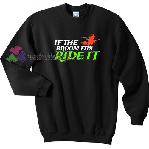 If the Broom Fits Ride It Halloween gift sweatshirt
