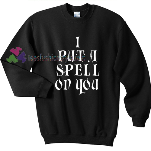 I Put a Spell on You Halloween gift sweatshirt