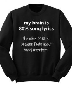 My Brain is 80% song lyrics Gift sweatshirt
