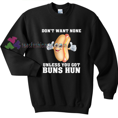 Don't Want None Unless food gift sweatshirt