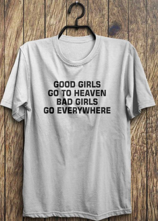 Bad Girls Go Everywhere T-Shirt