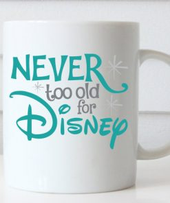 Never Too Old for Disney mug gift