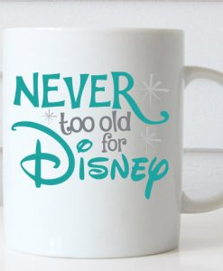 Never Too Old for Disney mug gift