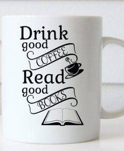 Drink Good Coffee Read Good Books mug