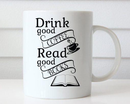 Drink Good Coffee Read Good Books mug