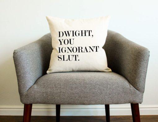 Dwight You Ignorant Slut pillow