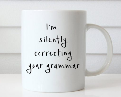 Funny Coffee I'm Silently Correcting Your Grammar mug