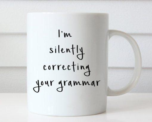 Funny Coffee I'm Silently Correcting Your Grammar mug