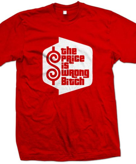 The Price is Wrong Bitch T-Shirt