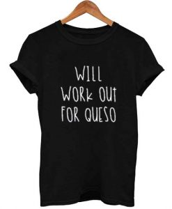 Will Work Out For Queso T-Shirt