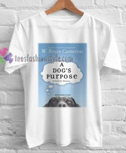 A Dog's Purpose T-shirt gift