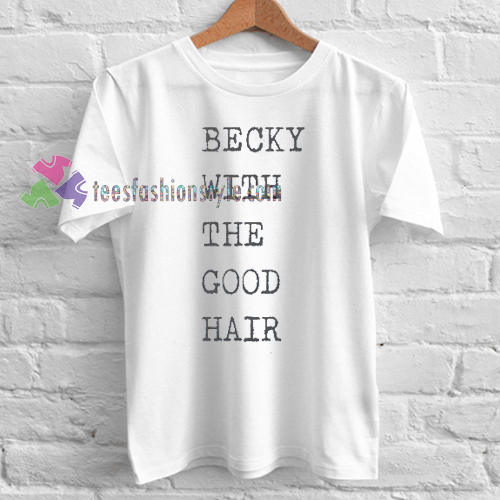 Becky With The Good Hair T-shirt gift