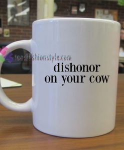 Dishonor On Your Cow Mug gift