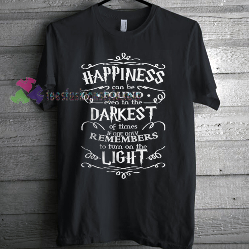 Happiness Darkest Light T-Shirt gift