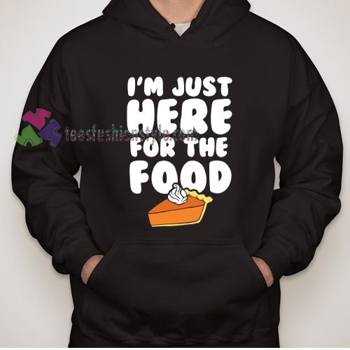 Here For The Food Hoodie gift