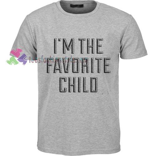 I'm The Favorite Child T-Shirt gift