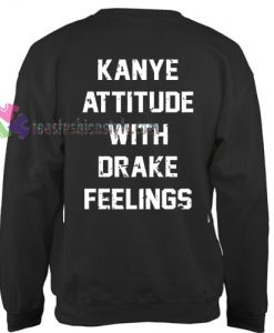 Kanye Attitude With Drake Feeling Sweater gift
