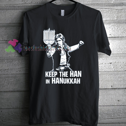 Keep The Han in Hanukkah T-shirt gift