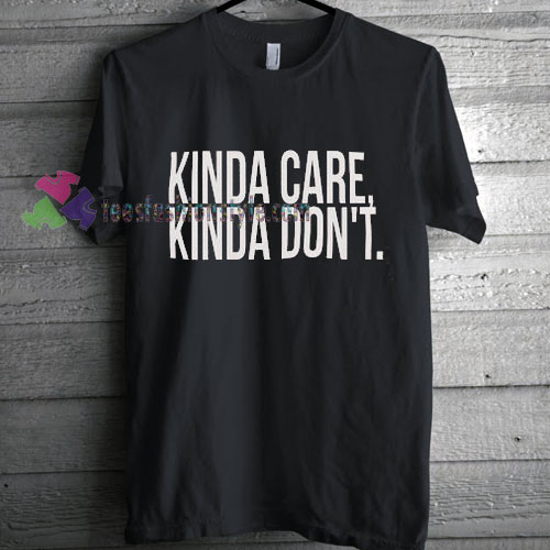 Kinda Care Kinda Don't T-Shirt gift