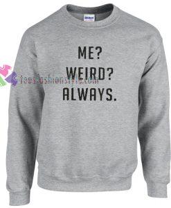 Me? Weird? Always. Sweater gift