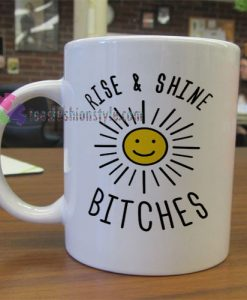 Rise & Shine Bitches Mug gift