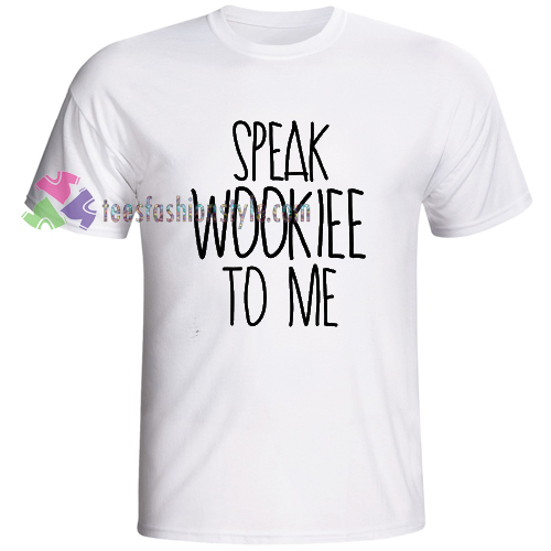 Speak Wookiee To Me Star Wars T-shirt gift