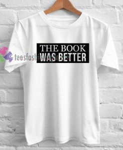 The Book Was Better T-Shirt gift