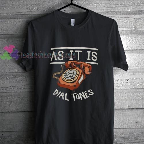 As It Is Dial Tones T-shirt gift