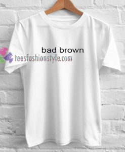 Brown Bad T-shirt gift