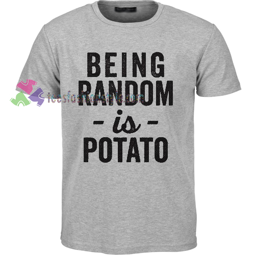 Being Random Is Potato T-shirt gift