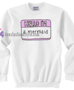 Hello I`m A Mermaid Sweater gift