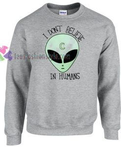 I Don't Believe in Human Alien Sweater gift