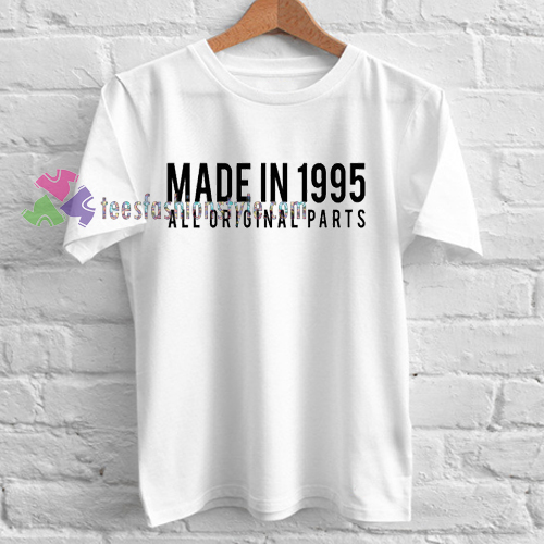 Made In 1995 all Original Parts T-shirt gift