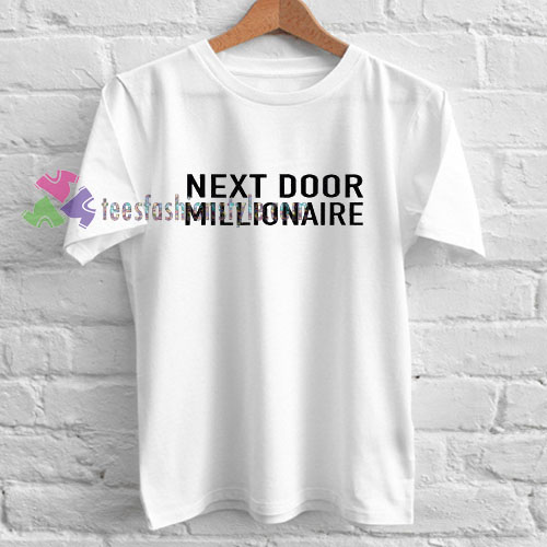 Next Door Millionaire T-shirt gift