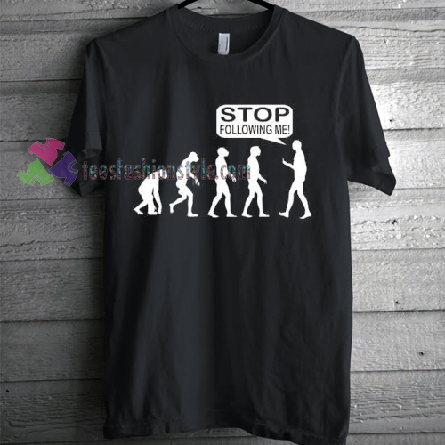 Stop Following Me Evolution T-shirt gift