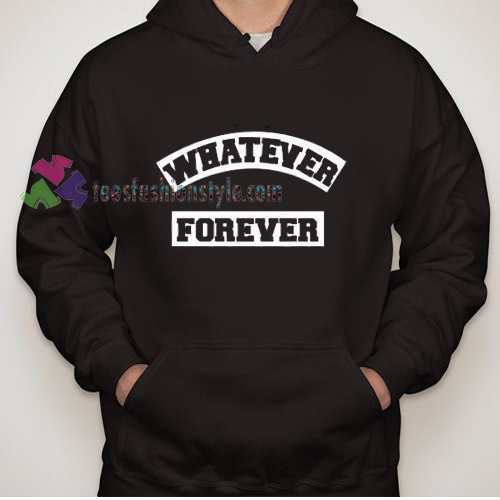 Whatever Forever Hoodie gift